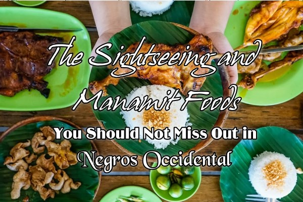 The Sightseeing and ManamitFoods in Negros Occidental
